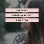 "The Story ""Before & Afters"" Don't Tell"