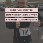 From Punishment to Empowerment: How My View of Fitness Has Transformed