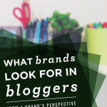 What Brands Look for In Bloggers {From a Brand's Perspective}