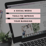 6 Social Media Tools to Improve Your Blogging