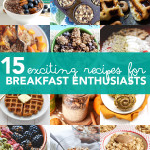 15 Exciting Recipes for Breakfast Enthusiasts