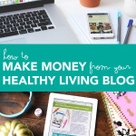 How to Make Money From Your Healthy Living Blog