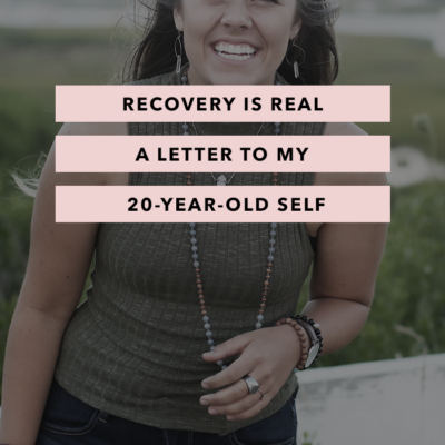Recovery is Real – a letter to my 20-year-old self