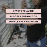 3 Ways to Avoid Blogger Burnout – Or Bounce Back from One