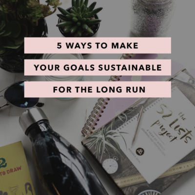 5 Ways to Make Your Goals Sustainable for the Long Run