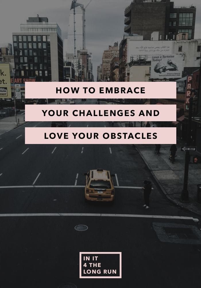 How to Embrace Your Challenges and Love Your Obstacles