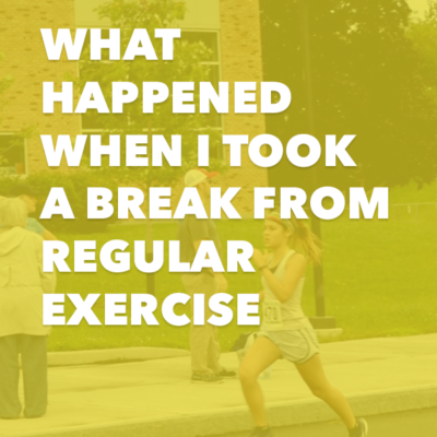 What Happened When I Took a Break From Regular Exercise