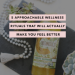 5 Approachable Wellness Rituals that Will Actually Make You Feel Better