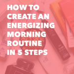 How to Create an Energizing Morning Routine in 5 Steps