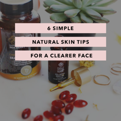 6 Simple Natural Skin Tips for a Clearer Face