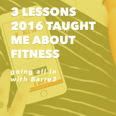 3 Lessons 2016 Taught Me About Fitness & Going All In with Barre3