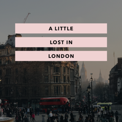 A Little Lost in London – An Unconventional Travel Journey