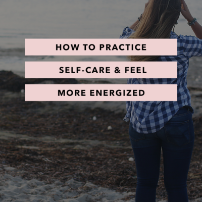 How to Practice Self-Care and Feel More Energized