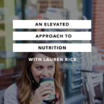 An Elevated Approach to Nutrition – the Chasing Joy Podcast – Episode 3