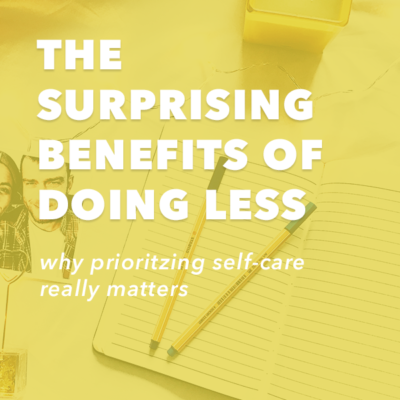 The Surprising Benefits of Doing Less – Why Prioritizing Self-Care Really Matters