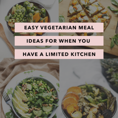 Easy Vegetarian Meal Ideas – When You Have a Limited Kitchen