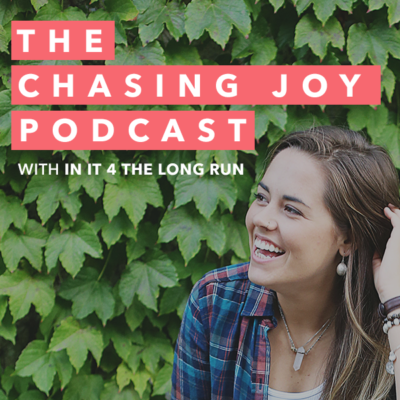 the chasing joy podcast - in it 4 the long run