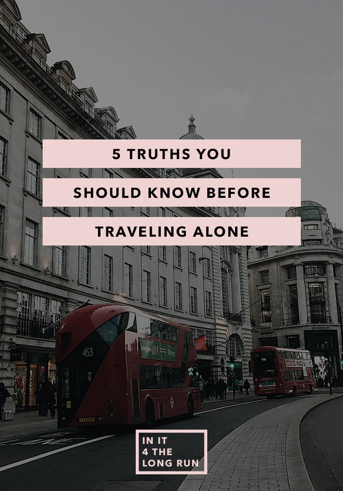 5 Truths You Should Know Before Traveling Alone