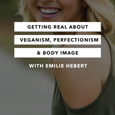 Getting Real About Veganism, Perfectionism and Body Image – Episode 6 – The Chasing Joy Podcast