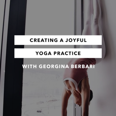 Creating a Joyful Yoga Practice – Episode 7 – The Chasing Joy Podcast
