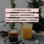 6 Podcasts for Health, Happiness and Self Improvement Junkies