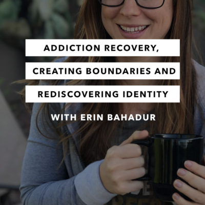 Addiction Recovery, Creating Boundaries and Rediscovering Identity - Episode 11 - The Chasing Joy Podcast