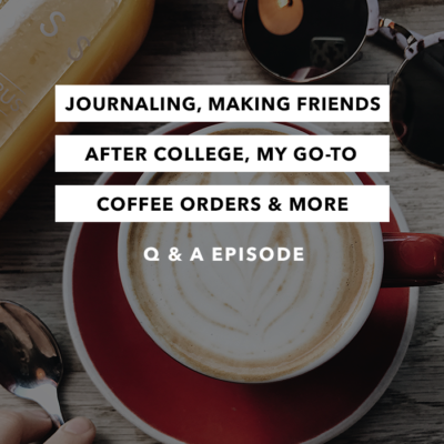 Journaling, Making friends after college, My go-to coffee orders and more! – the Q & A Episode