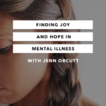 Finding Joy and Hope in Mental Illness – Episode 15 – The Chasing Joy Podcast