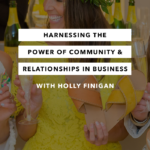 Harnessing the Power of Community and Relationships in Business – Episode 16 – The Chasing Joy Podcast