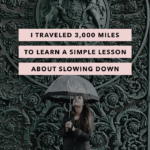 I Traveled 3,000 Miles to Learn a Simple Lesson About Slowing Down