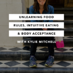 Unlearning Food Rules, Intuitive Eating & Body Acceptance – Episode 13 – The Chasing Joy Podcast