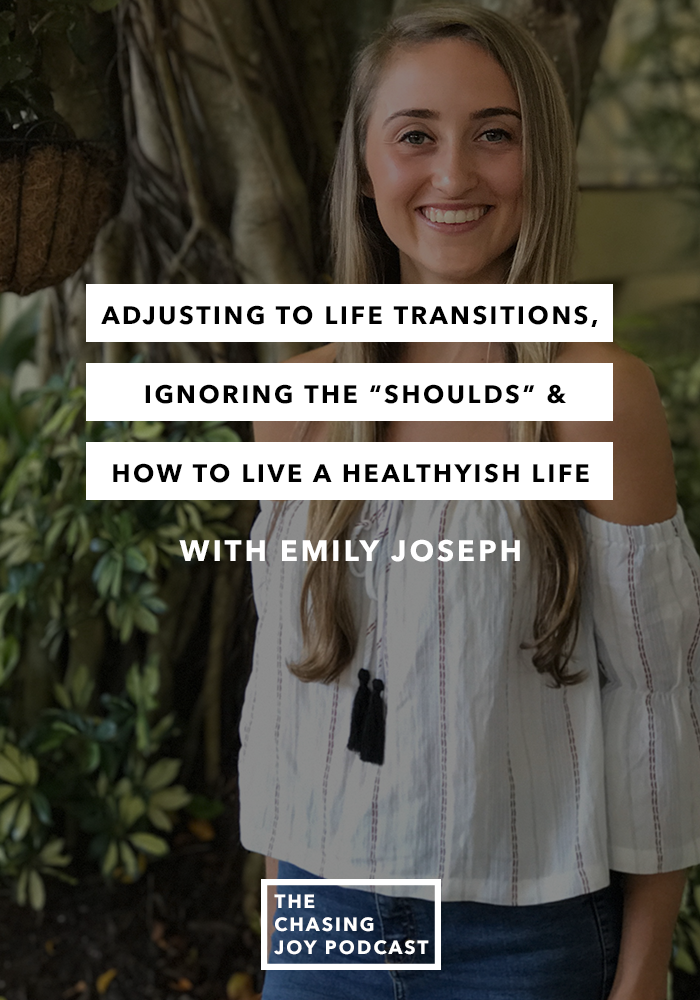 "Adjusting to Life Transitions, Ignoring the ""Shoulds"" & How to Live a Healthyish Life"