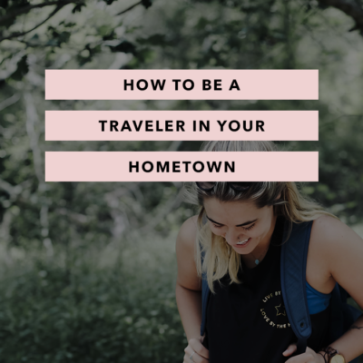 How to Be a Traveler in Your Hometown