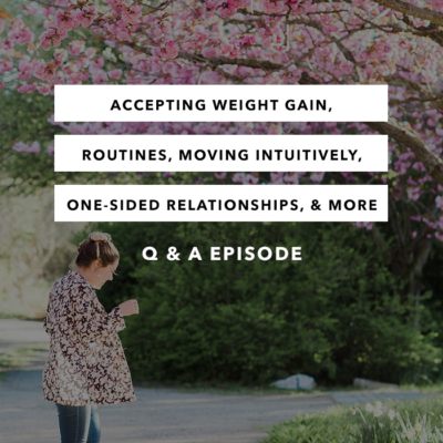 Accepting Weight Gain, Routines, Moving Intuitively, One-Sided Relationships, & More – The Q&A Episode