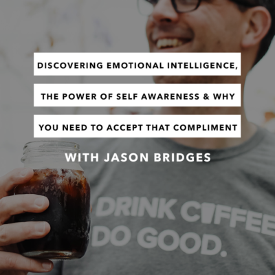 Discovering Emotional Intelligence, the Power of Self Awareness, and Why You Need to Accept That Compliment - Episode 18 - The Chasing Joy Podcast