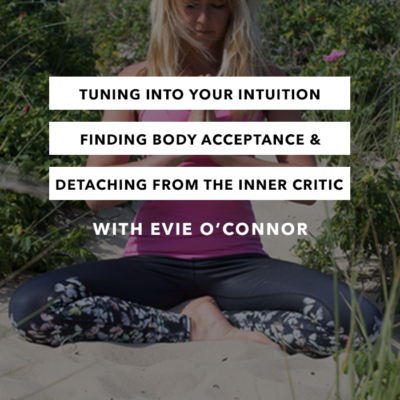 Tuning into Your Intuition, Finding Body Acceptance and Detaching From the Inner Critic – Episode 19 – The Chasing Joy Podcast