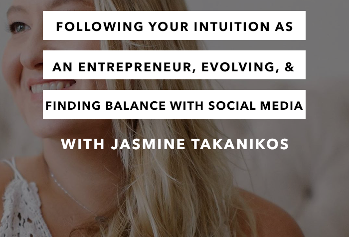 Following your intuition as an entrepreneur, evolving, & finding a healthy balance with social media