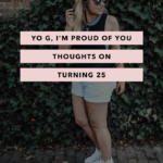 Yo G, I'm proud of you – Thoughts on turning 25
