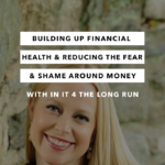 Building Up Financial Health and Reducing the Fear and Shame Around Money with Shannon McLay