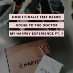How I Finally Felt Heard Going to the Doctor – My Harvey Experience Part 1