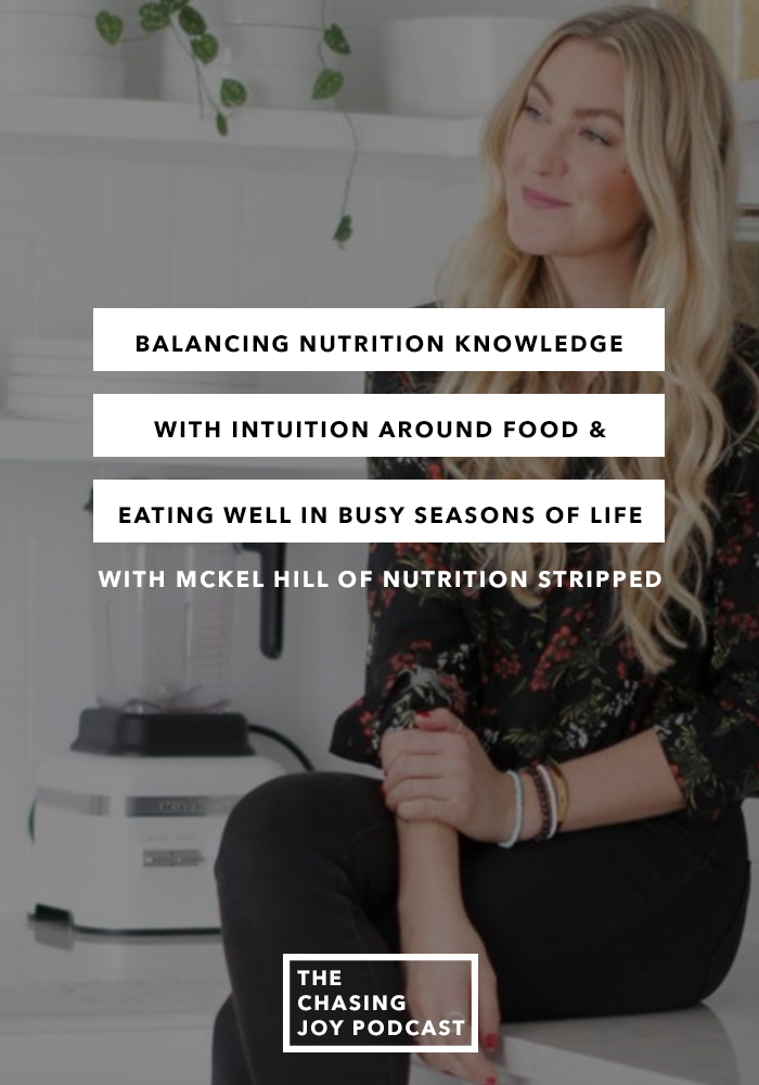 Balancing Nutrition Knowledge with Intuition Around Food & Eating Well in Busy Seasons of Life with McKel Hill