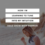 How I'm Learning to Tune Into My Intuition – Solo Chasing Joy Episode