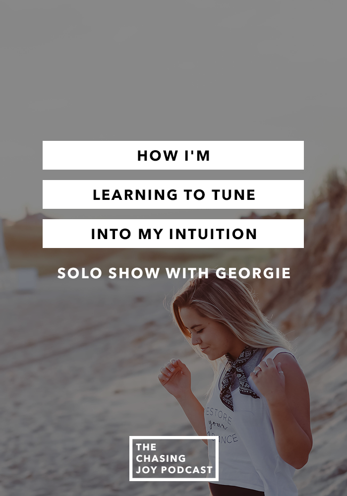 How I'm Learning to Tune Into My Intuition - Solo Chasing Joy Episode