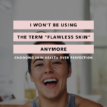 "I Won't Be Using the Term ""Flawless Skin"" Anymore – Choosing Skin Health Over Perfection"