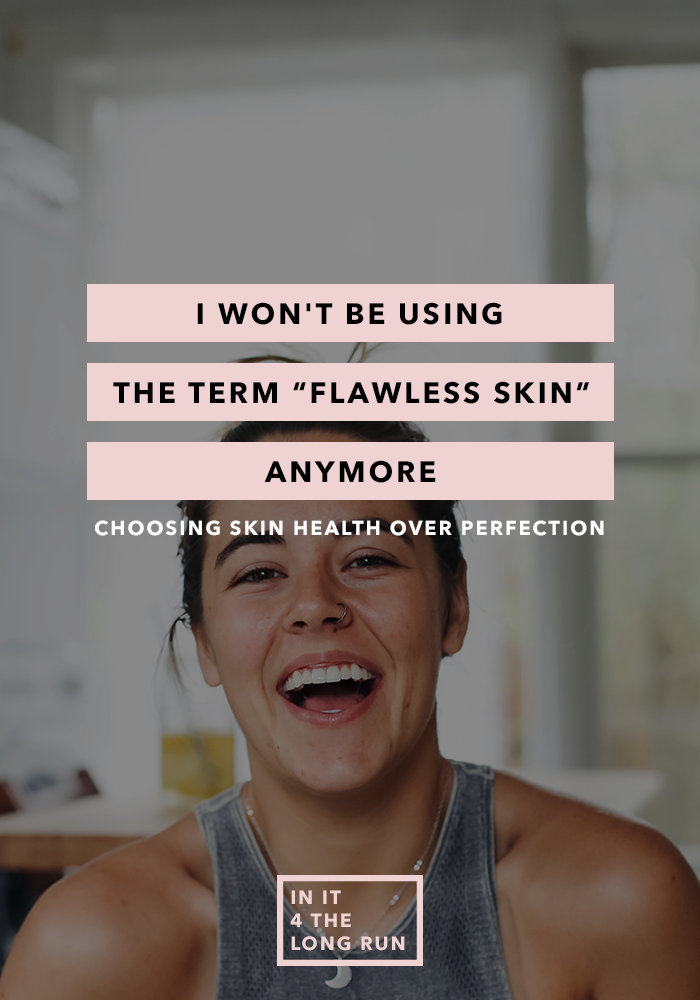 "I Won't Be Using the Term ""Flawless Skin"" Anymore - Choosing Skin Health Over Perfection"