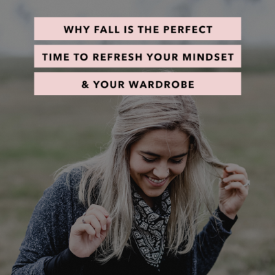 Why Fall is the Perfect Time to Refresh Your Mindset and Your Wardrobe