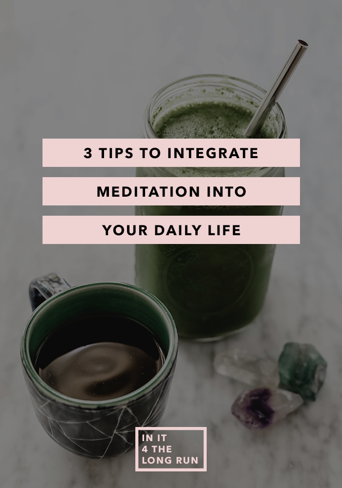 3 Tips to Integrate Meditation into Your Daily Life