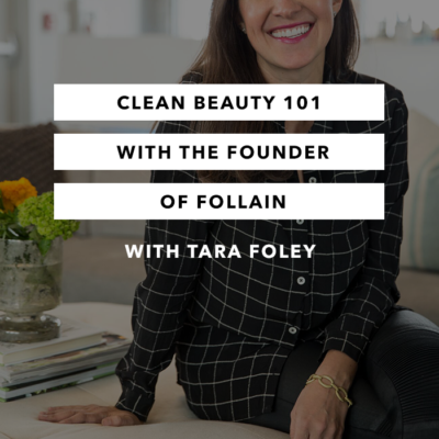 Clean Beauty 101 with the Founder of Follain Tara Foley