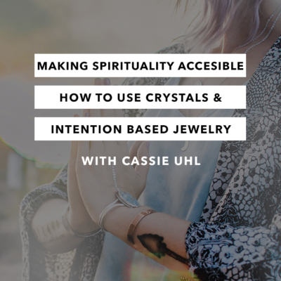 Making Spirituality Accessible, How to Use Crystals & Intention Based Jewelry with Cassie Uhl