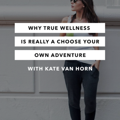 Why True Wellness Is Really a Choose Your Own Adventure with Kate Van Horn